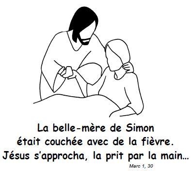 La belle mère de Simon était couchée avec de la fièvre. Jésus s'approcha, la prit par la main... Marc 1, 30